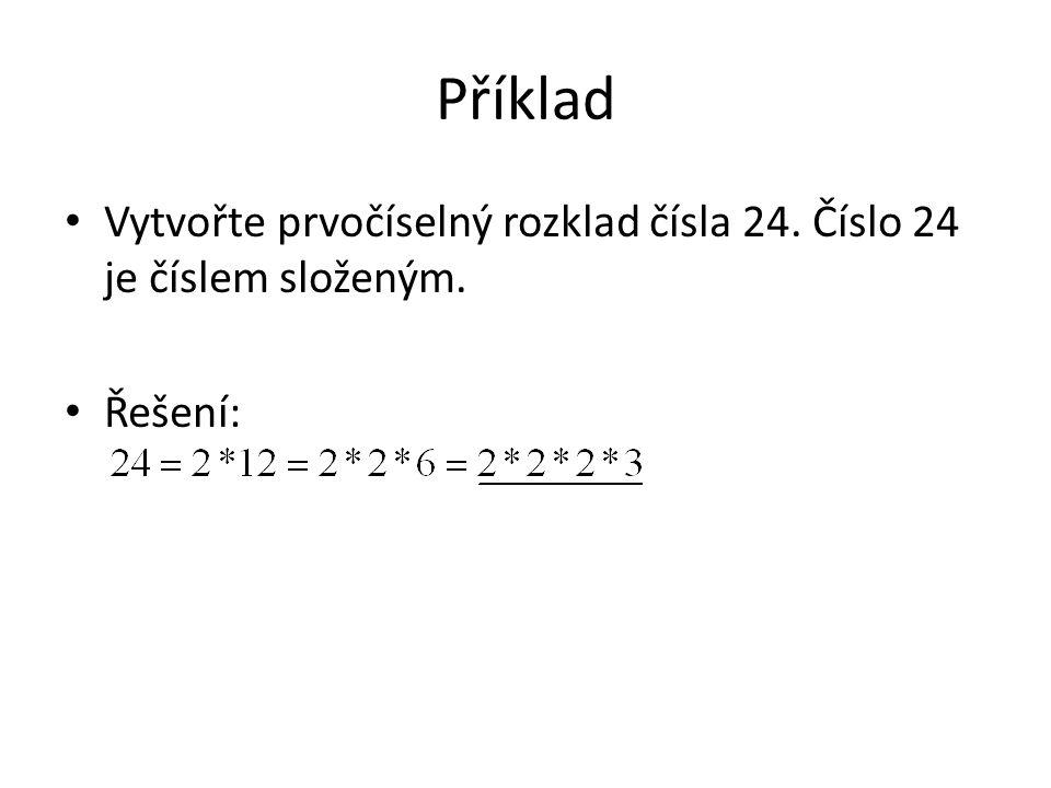 Příklady k samostatnému řešení • Vytvořte prvočíselný rozklad následujících čísel: a)240 b)180 c)72