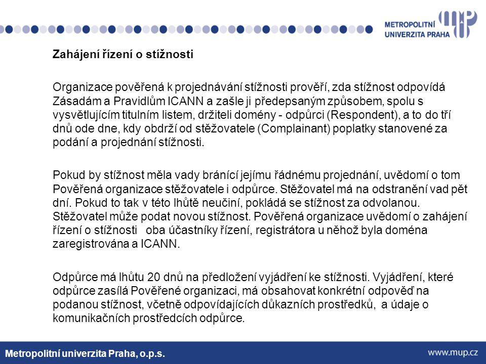 Zahájení řízení o stížnosti Organizace pověřená k projednávání stížnosti prověří, zda stížnost odpovídá Zásadám a Pravidlům ICANN a zašle ji předepsan
