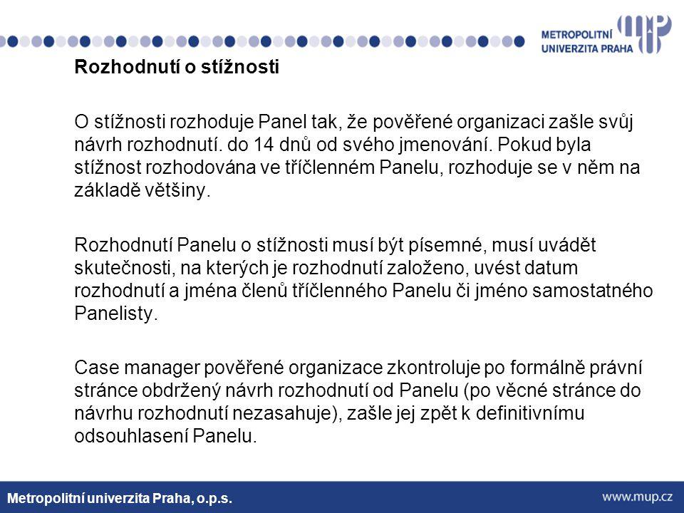 Rozhodnutí o stížnosti O stížnosti rozhoduje Panel tak, že pověřené organizaci zašle svůj návrh rozhodnutí. do 14 dnů od svého jmenování. Pokud byla s