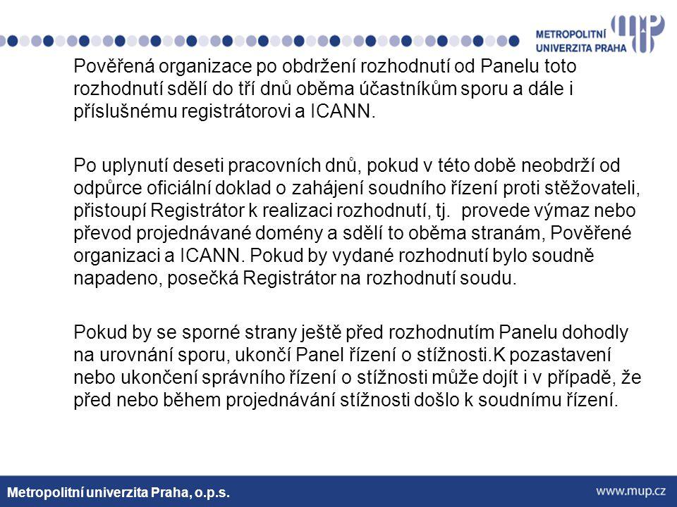 Metropolitní univerzita Praha, o.p.s. Pověřená organizace po obdržení rozhodnutí od Panelu toto rozhodnutí sdělí do tří dnů oběma účastníkům sporu a d