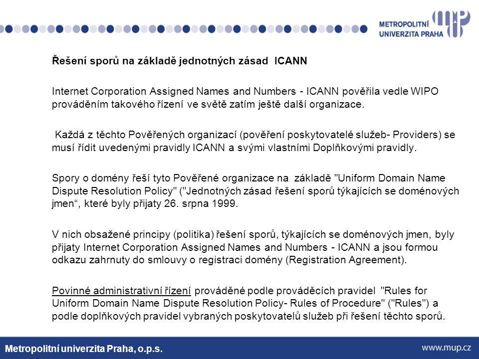 Řešení sporů na základě jednotných zásad ICANN Internet Corporation Assigned Names and Numbers - ICANN pověřila vedle WIPO prováděním takového řízení