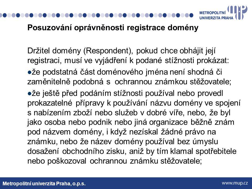 Posuzování oprávněnosti registrace domény Držitel domény (Respondent), pokud chce obhájit její registraci, musí ve vyjádření k podané stížnosti prokáz