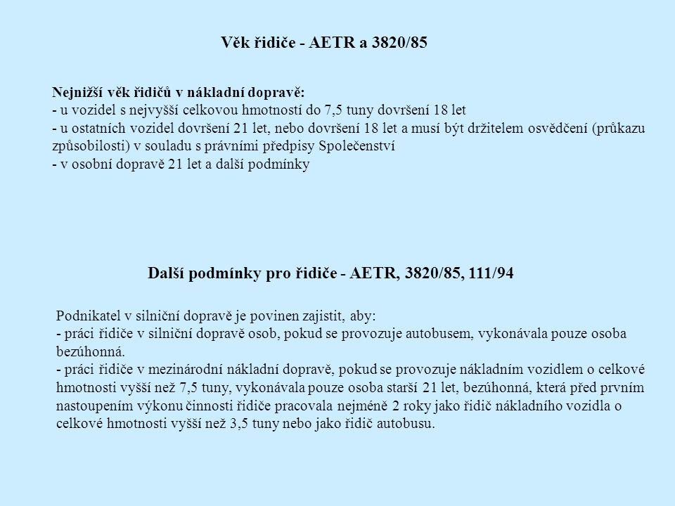 Věk řidiče - AETR a 3820/85 Nejnižší věk řidičů v nákladní dopravě: - u vozidel s nejvyšší celkovou hmotností do 7,5 tuny dovršení 18 let - u ostatníc