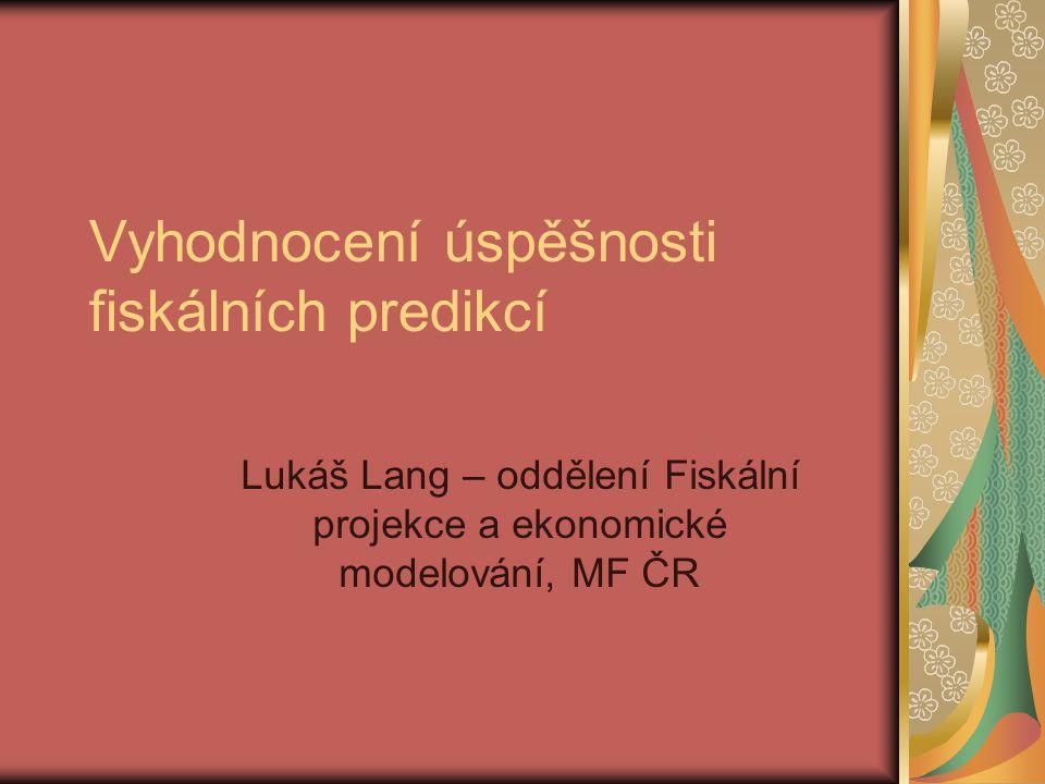 Vyhodnocení úspěšnosti fiskálních predikcí Lukáš Lang – oddělení Fiskální projekce a ekonomické modelování, MF ČR