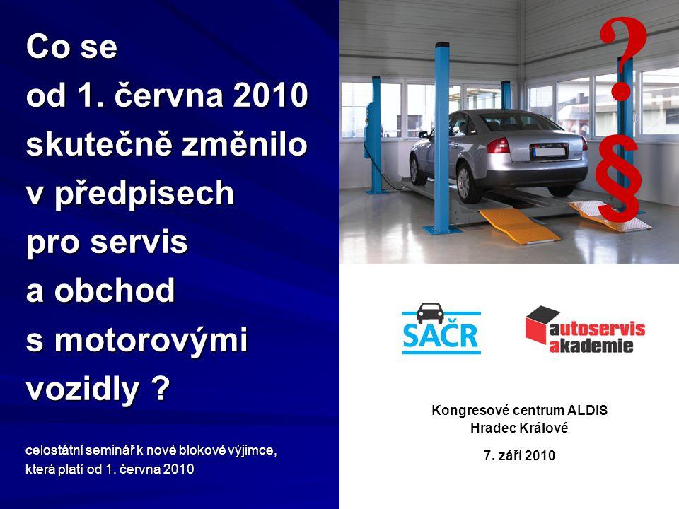 Co se od 1. června 2010 skutečně změnilo v předpisech pro servis a obchod s motorovými vozidly ? celostátní seminář k nové blokové výjimce, která plat