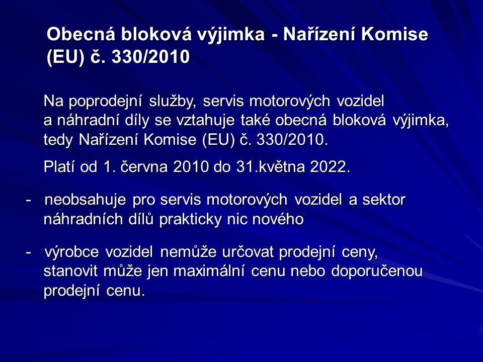 Obecná bloková výjimka - Nařízení Komise (EU) č. 330/2010 Obecná bloková výjimka - Nařízení Komise (EU) č. 330/2010 Na poprodejní služby, servis motor