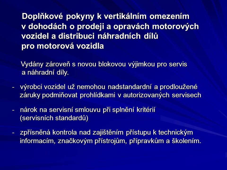 Doplňkové pokyny k vertikálním omezením v dohodách o prodeji a opravách motorových vozidel a distribuci náhradních dílů pro motorová vozidla Doplňkové pokyny k vertikálním omezením v dohodách o prodeji a opravách motorových vozidel a distribuci náhradních dílů pro motorová vozidla Vydány zároveň s novou blokovou výjimkou pro servis a náhradní díly.