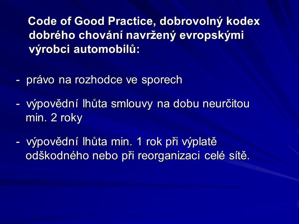 Code of Good Practice, dobrovolný kodex dobrého chování navržený evropskými výrobci automobilů: - právo na rozhodce ve sporech - výpovědní lhůta smlouvy na dobu neurčitou min.