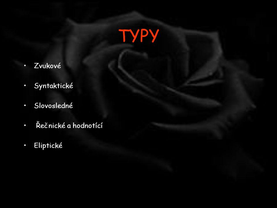 TYPY •Zvukové •Syntaktické •Slovosledné • Řečnické a hodnotící •Eliptické