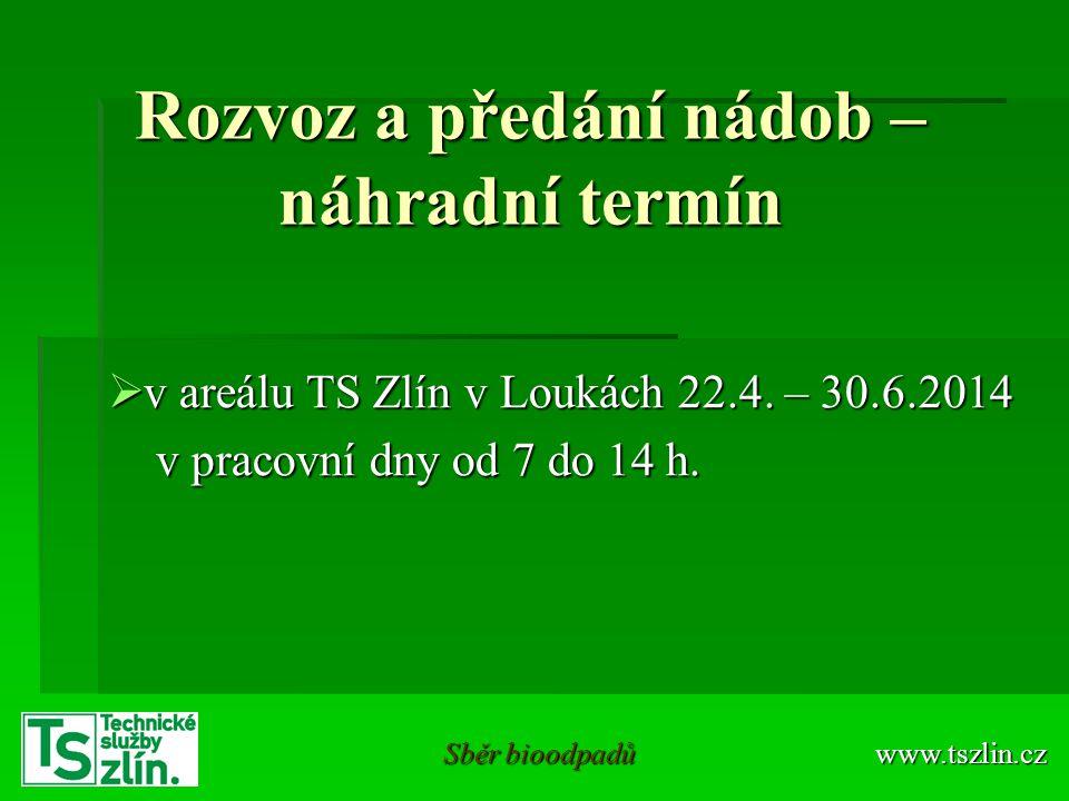 Rozvoz a předání nádob – náhradní termín  v areálu TS Zlín v Loukách 22.4. – 30.6.2014 v pracovní dny od 7 do 14 h. v pracovní dny od 7 do 14 h. www.