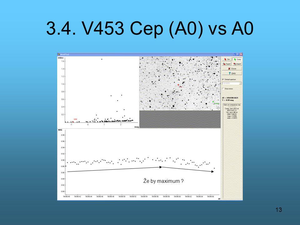 13 3.4. V453 Cep (A0) vs A0 Že by maximum ?