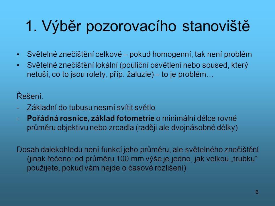 6 1. Výběr pozorovacího stanoviště •Světelné znečištění celkové – pokud homogenní, tak není problém •Světelné znečištění lokální (pouliční osvětlení n