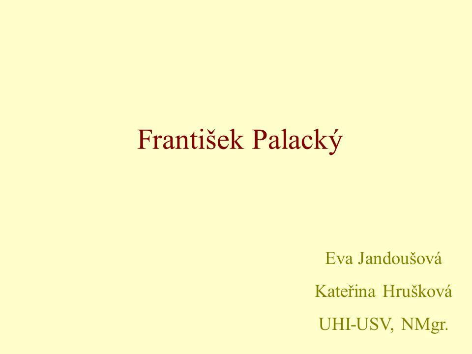 František Palacký Eva Jandoušová Kateřina Hrušková UHI-USV, NMgr.