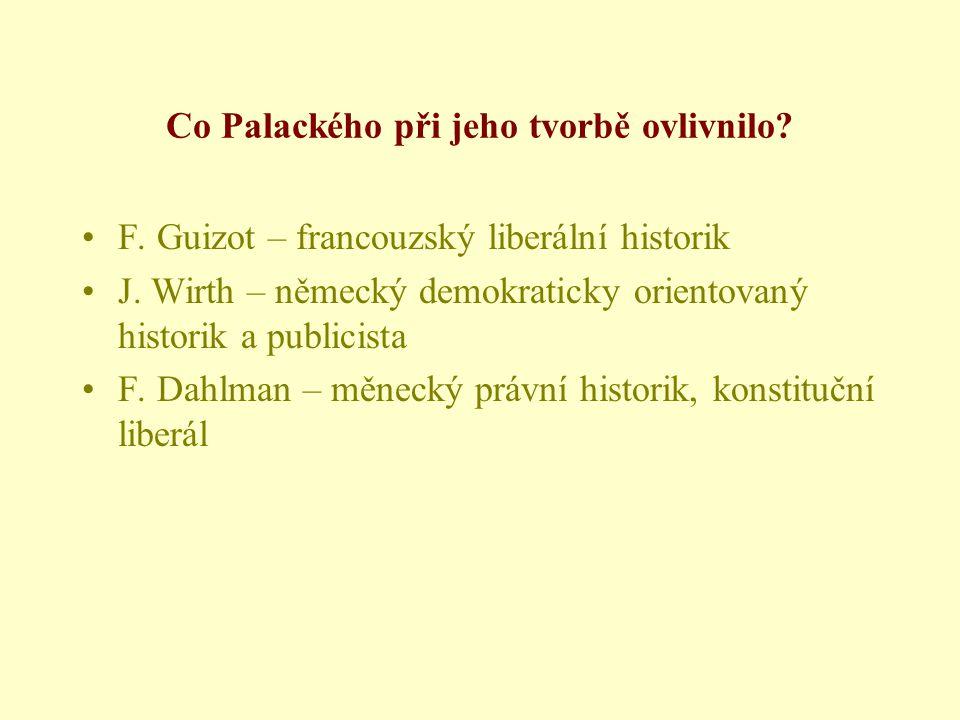 Co Palackého při jeho tvorbě ovlivnilo.•F. Guizot – francouzský liberální historik •J.