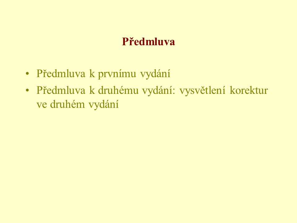 Předmluva •Předmluva k prvnímu vydání •Předmluva k druhému vydání: vysvětlení korektur ve druhém vydání