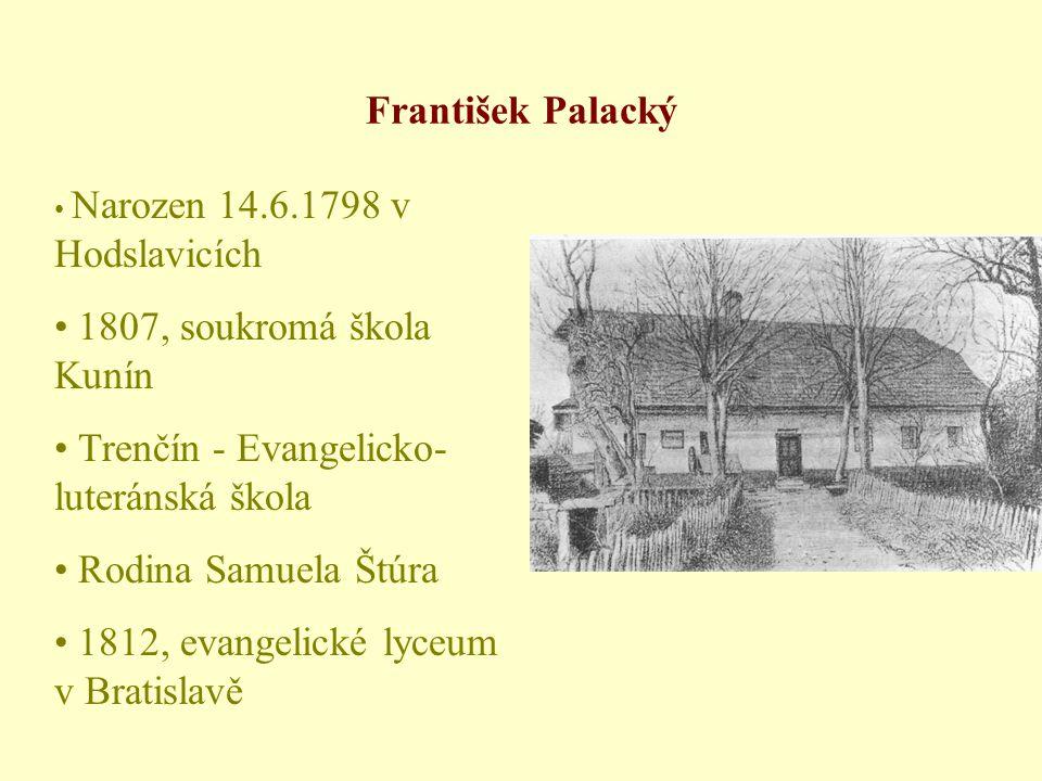 • Narozen 14.6.1798 v Hodslavicích • 1807, soukromá škola Kunín • Trenčín - Evangelicko- luteránská škola • Rodina Samuela Štúra • 1812, evangelické lyceum v Bratislavě František Palacký
