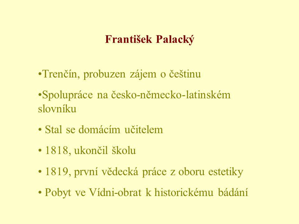•Trenčín, probuzen zájem o češtinu •Spolupráce na česko-německo-latinském slovníku • Stal se domácím učitelem • 1818, ukončil školu • 1819, první vědecká práce z oboru estetiky • Pobyt ve Vídni-obrat k historickému bádání