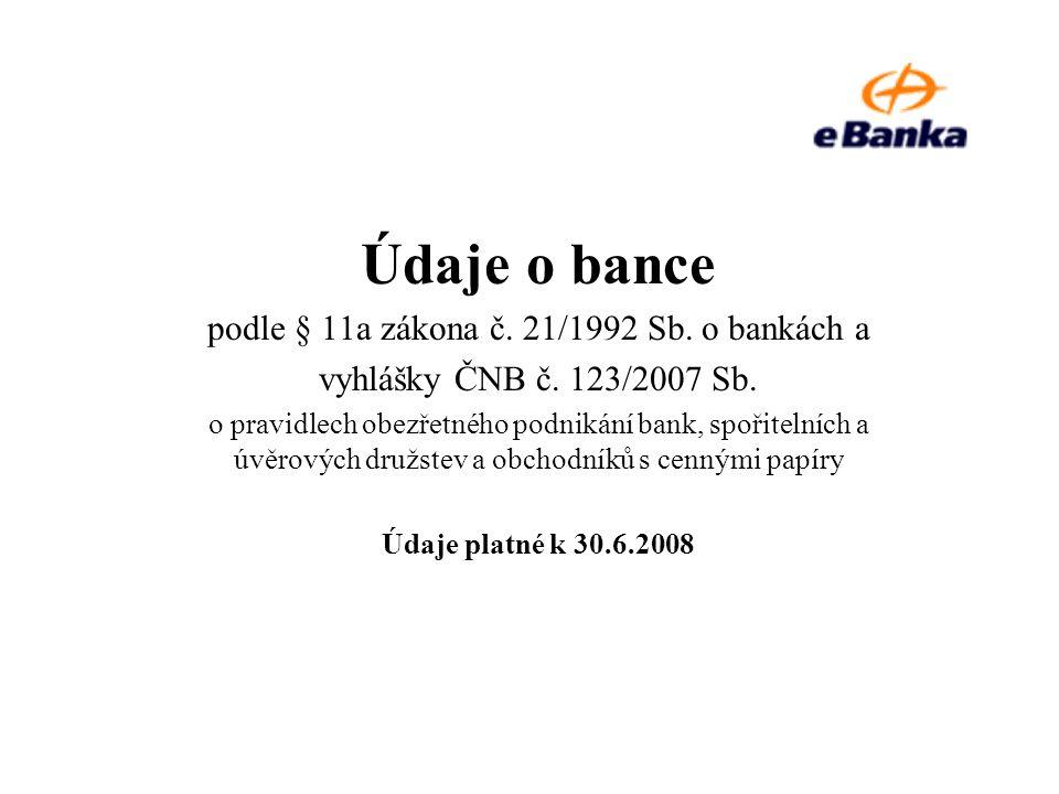 Údaje o bance podle § 11a zákona č. 21/1992 Sb. o bankách a vyhlášky ČNB č. 123/2007 Sb. o pravidlech obezřetného podnikání bank, spořitelních a úvěro