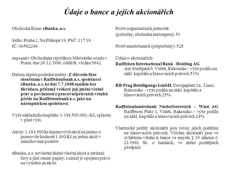 Údaje o bance a jejích akcionářích Obchodní firma: eBanka, a.s. Sídlo: Praha 1, Na Příkopě 19, PSČ: 117 19 IČ: 00562246 zapsaná v Obchodním rejstříku