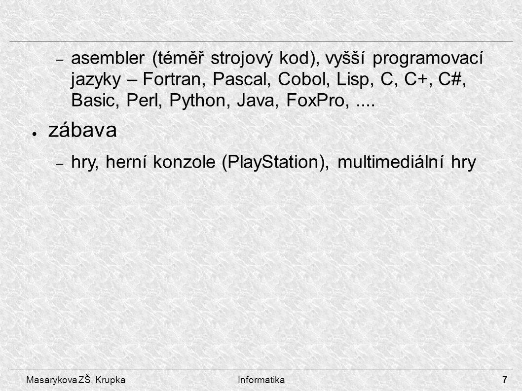 """8 Masarykova ZŠ, KrupkaInformatika Operační systémy ● Co je OS – programy, které """"oživují všechna zařízení počítače, provádějí nejzákladnější operace a poskytují služby ostatním programům ● Funkce OS – spolupracovat se zařízeními – ovladače – organizovat přístup a využití všech zdrojů – procesor, paměť, disky, … – fyzicky zajišťovat vstup a výstup dat podle požadavků ostatních programů"""