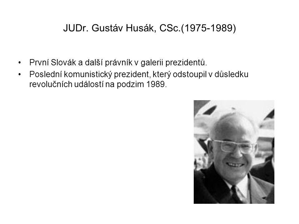 JUDr. Gustáv Husák, CSc.(1975-1989) •První Slovák a další právník v galerii prezidentů. •Poslední komunistický prezident, který odstoupil v důsledku r