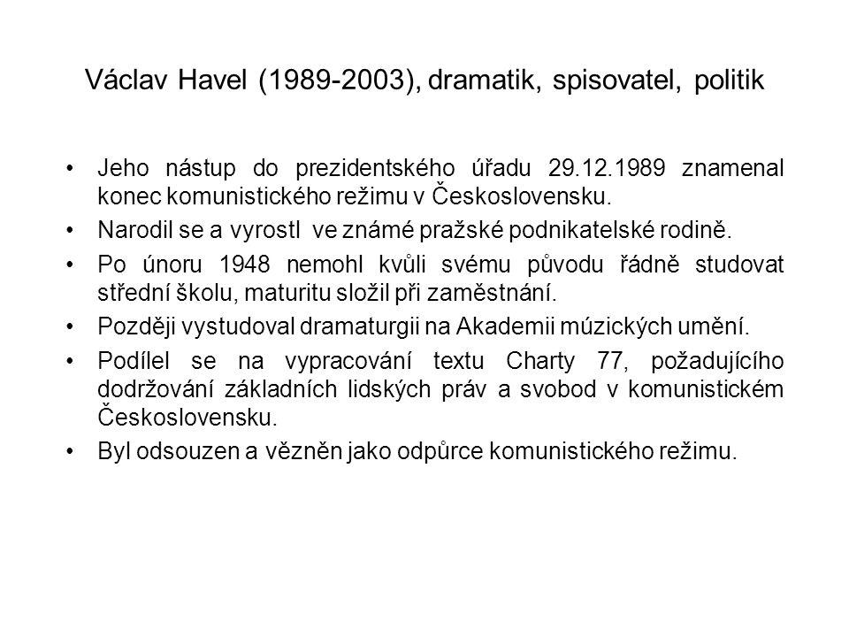 Václav Havel (1989-2003), dramatik, spisovatel, politik •Jeho nástup do prezidentského úřadu 29.12.1989 znamenal konec komunistického režimu v Českosl