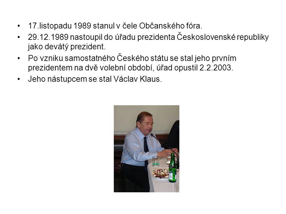 •17.listopadu 1989 stanul v čele Občanského fóra. •29.12.1989 nastoupil do úřadu prezidenta Československé republiky jako devátý prezident. •Po vzniku
