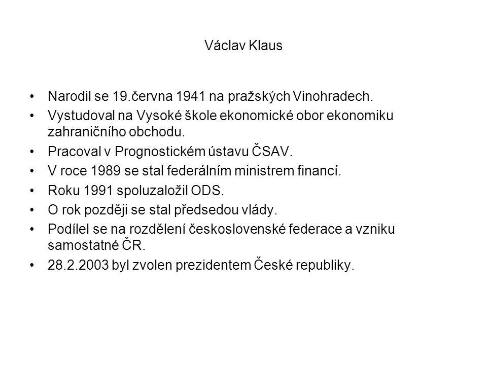 Václav Klaus •Narodil se 19.června 1941 na pražských Vinohradech. •Vystudoval na Vysoké škole ekonomické obor ekonomiku zahraničního obchodu. •Pracova