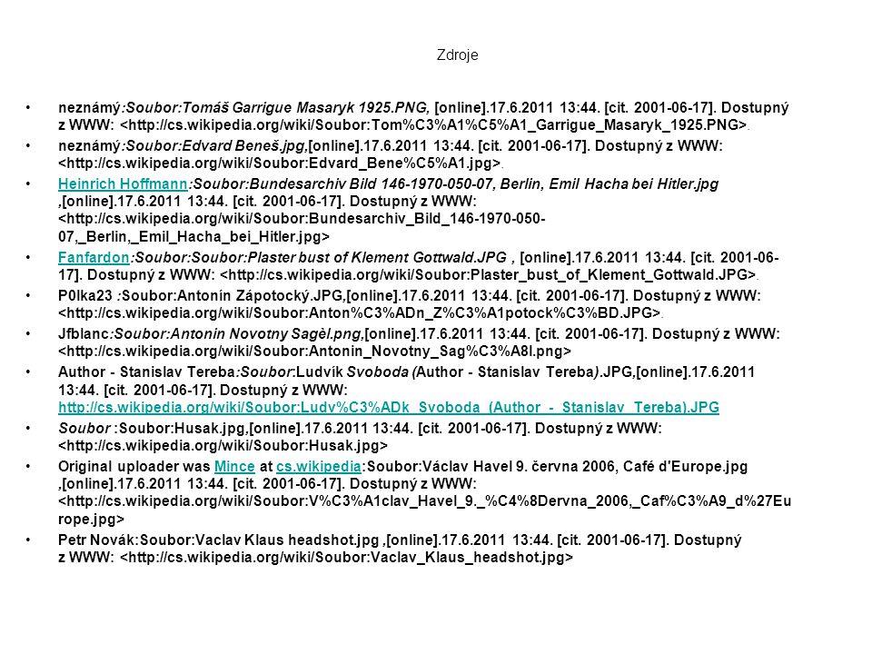 Zdroje •neznámý:Soubor:Tomáš Garrigue Masaryk 1925.PNG, [online].17.6.2011 13:44. [cit. 2001-06-17]. Dostupný z WWW:. •neznámý:Soubor:Edvard Beneš.jpg