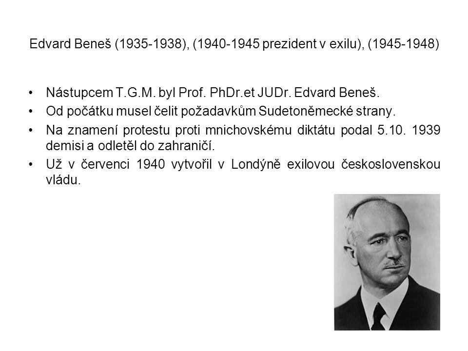 Edvard Beneš (1935-1938), (1940-1945 prezident v exilu), (1945-1948) •Nástupcem T.G.M. byl Prof. PhDr.et JUDr. Edvard Beneš. •Od počátku musel čelit p