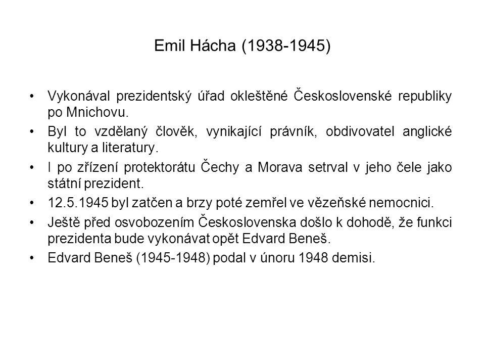 Emil Hácha (1938-1945) •Vykonával prezidentský úřad okleštěné Československé republiky po Mnichovu. •Byl to vzdělaný člověk, vynikající právník, obdiv