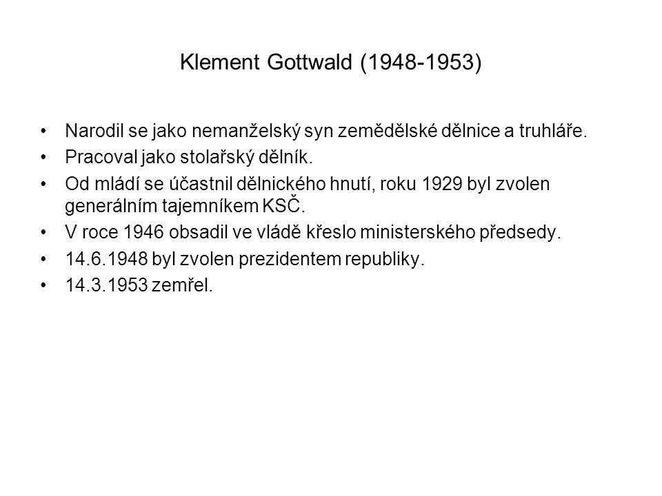 Klement Gottwald (1948-1953) •Narodil se jako nemanželský syn zemědělské dělnice a truhláře. •Pracoval jako stolařský dělník. •Od mládí se účastnil dě