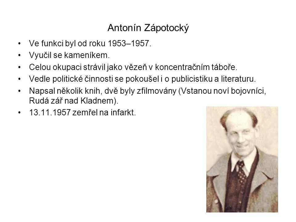 Antonín Zápotocký •Ve funkci byl od roku 1953–1957. •Vyučil se kameníkem. •Celou okupaci strávil jako vězeň v koncentračním táboře. •Vedle politické č