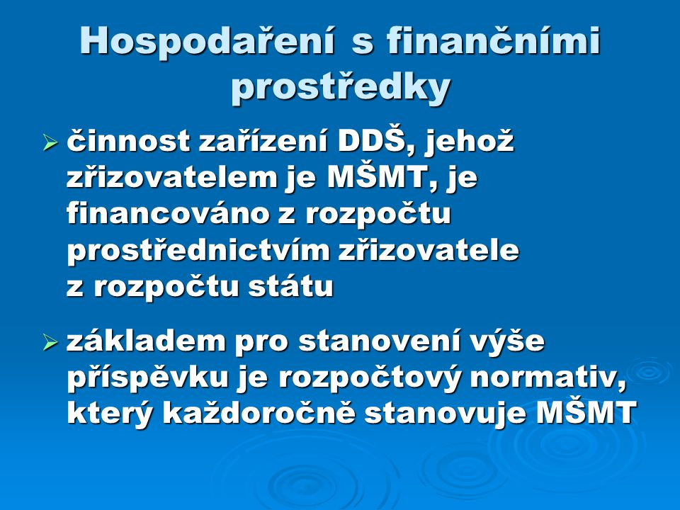 Hospodaření s finančními prostředky  činnost zařízení DDŠ, jehož zřizovatelem je MŠMT, je financováno z rozpočtu prostřednictvím zřizovatele z rozpoč