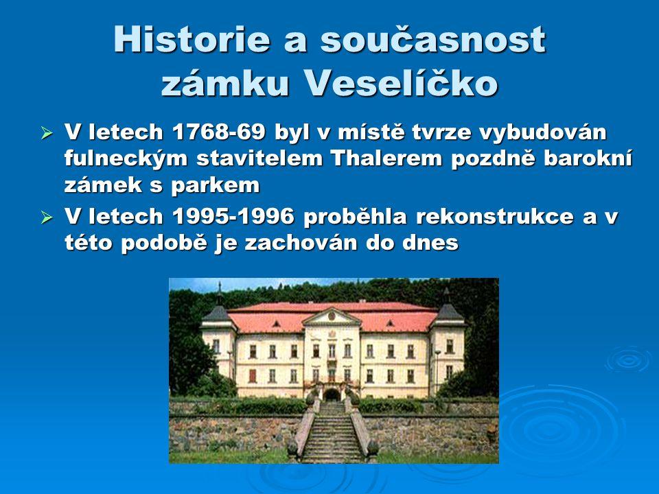 Historie a současnost zámku Veselíčko  V letech 1768-69 byl v místě tvrze vybudován fulneckým stavitelem Thalerem pozdně barokní zámek s parkem  V l