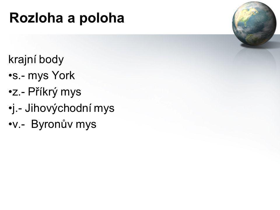 Rozloha a poloha krajní body •s.- mys York •z.- Příkrý mys •j.- Jihovýchodní mys •v.- Byronův mys