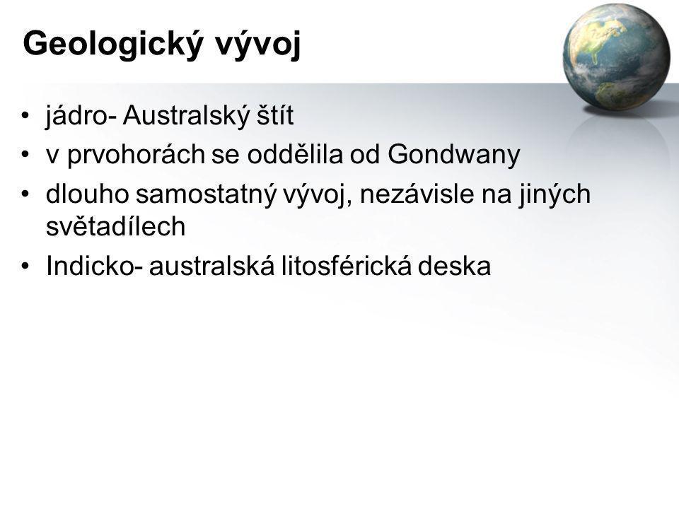 Geologický vývoj •jádro- Australský štít •v prvohorách se oddělila od Gondwany •dlouho samostatný vývoj, nezávisle na jiných světadílech •Indicko- aus