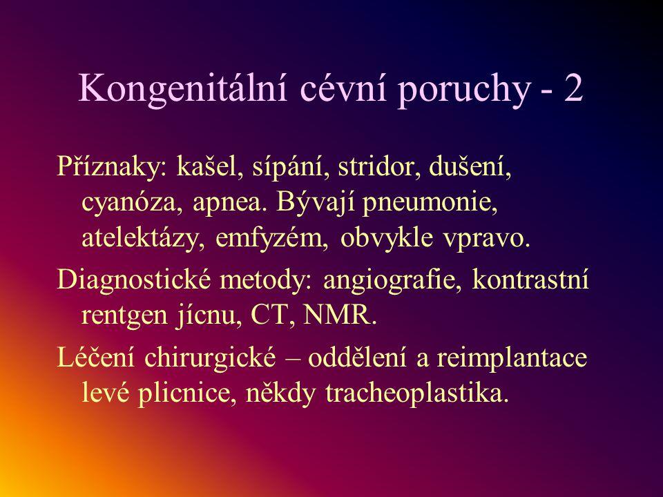 Kongenitální cévní poruchy - 2 Příznaky: kašel, sípání, stridor, dušení, cyanóza, apnea. Bývají pneumonie, atelektázy, emfyzém, obvykle vpravo. Diagno