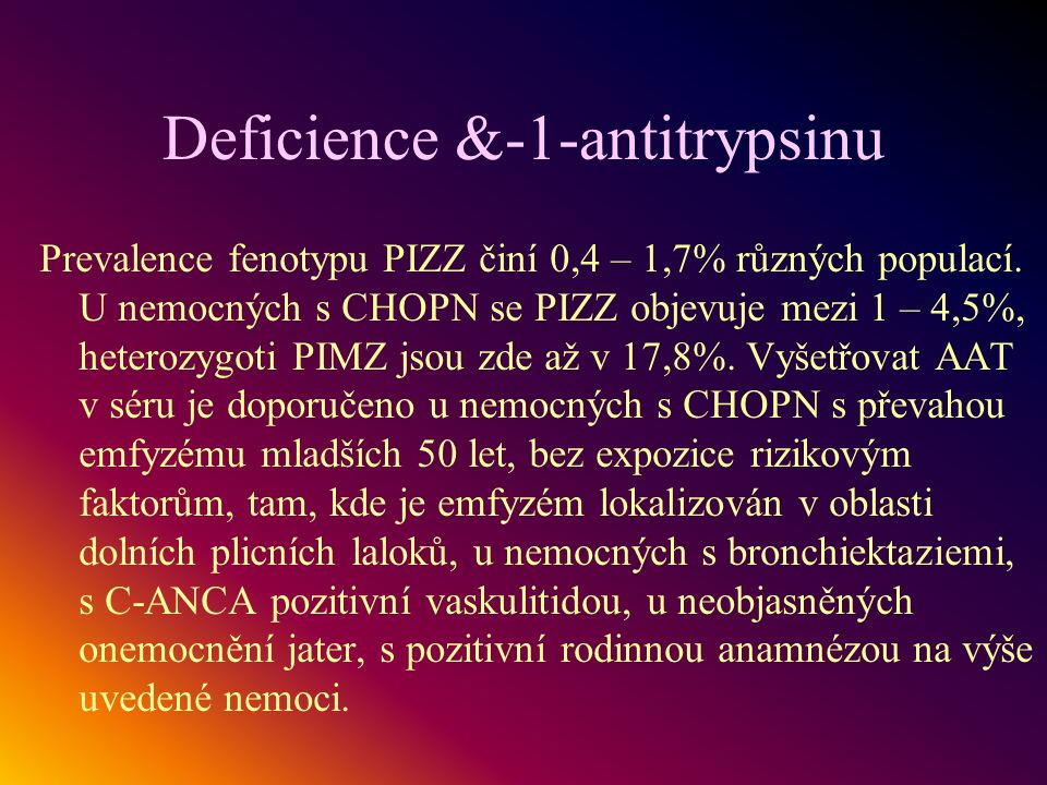 Deficience &-1-antitrypsinu Prevalence fenotypu PIZZ činí 0,4 – 1,7% různých populací. U nemocných s CHOPN se PIZZ objevuje mezi 1 – 4,5%, heterozygot
