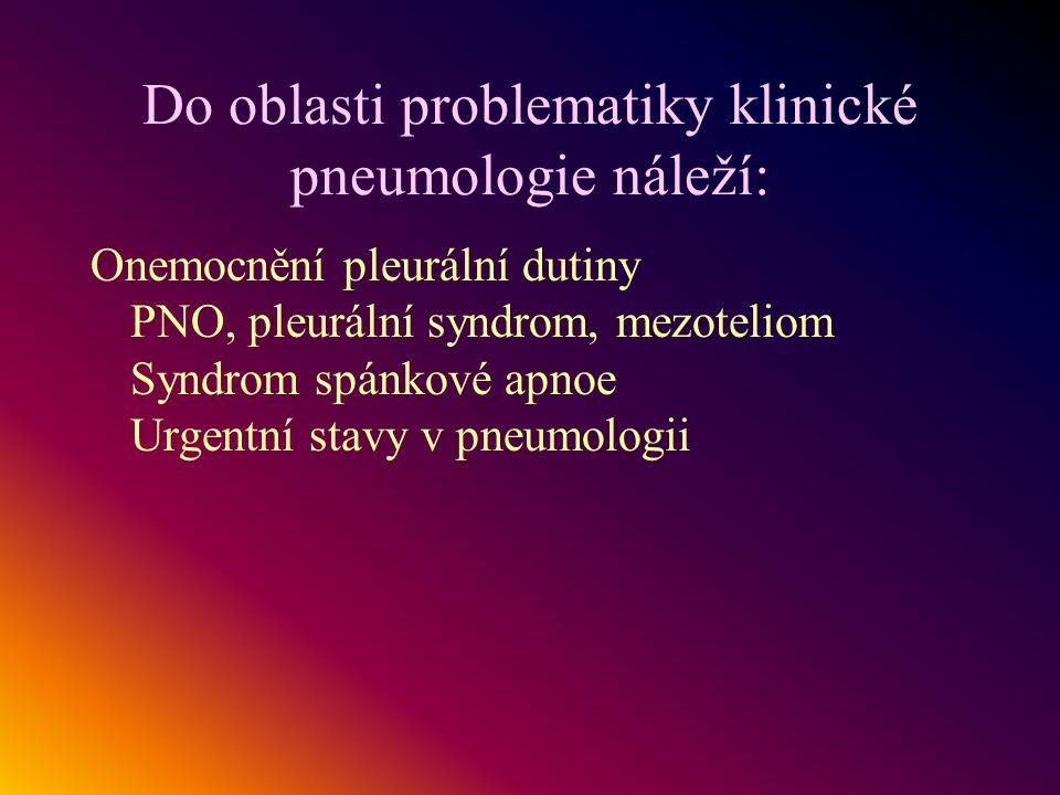Do oblasti problematiky klinické pneumologie náleží: Onemocnění pleurální dutiny PNO, pleurální syndrom, mezoteliom Syndrom spánkové apnoe Urgentní st