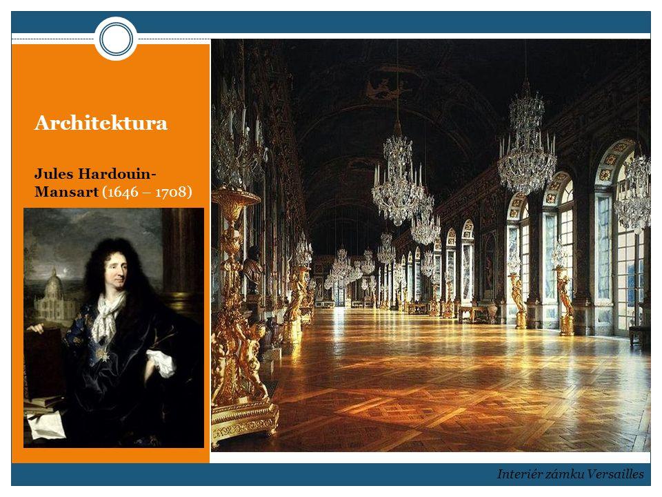 Architektura Jules Hardouin- Mansart (1646 – 1708) Interiér zámku Versailles