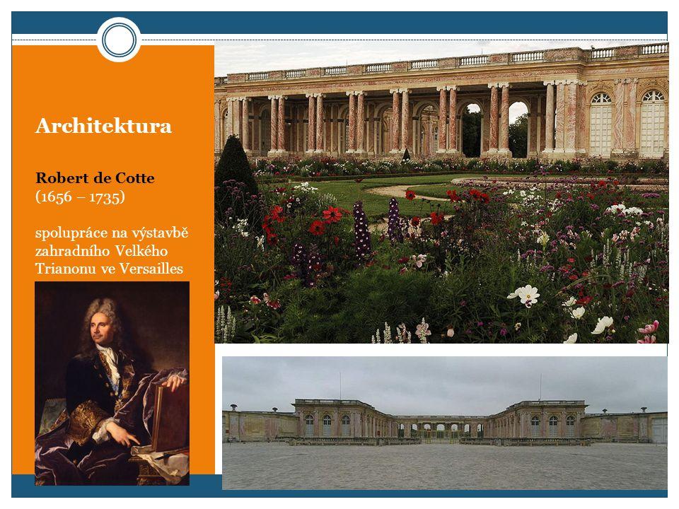 Architektura Robert de Cotte (1656 – 1735) spolupráce na výstavbě zahradního Velkého Trianonu ve Versailles