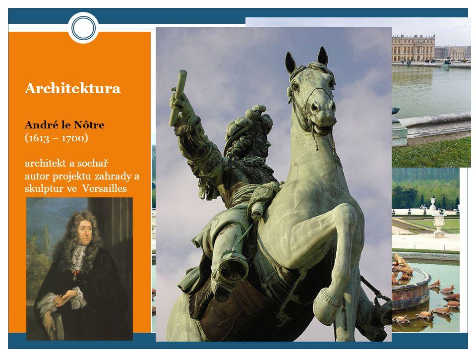 Architektura André le Nôtre (1613 – 1700) architekt a sochař autor projektu zahrady a skulptur ve Versailles