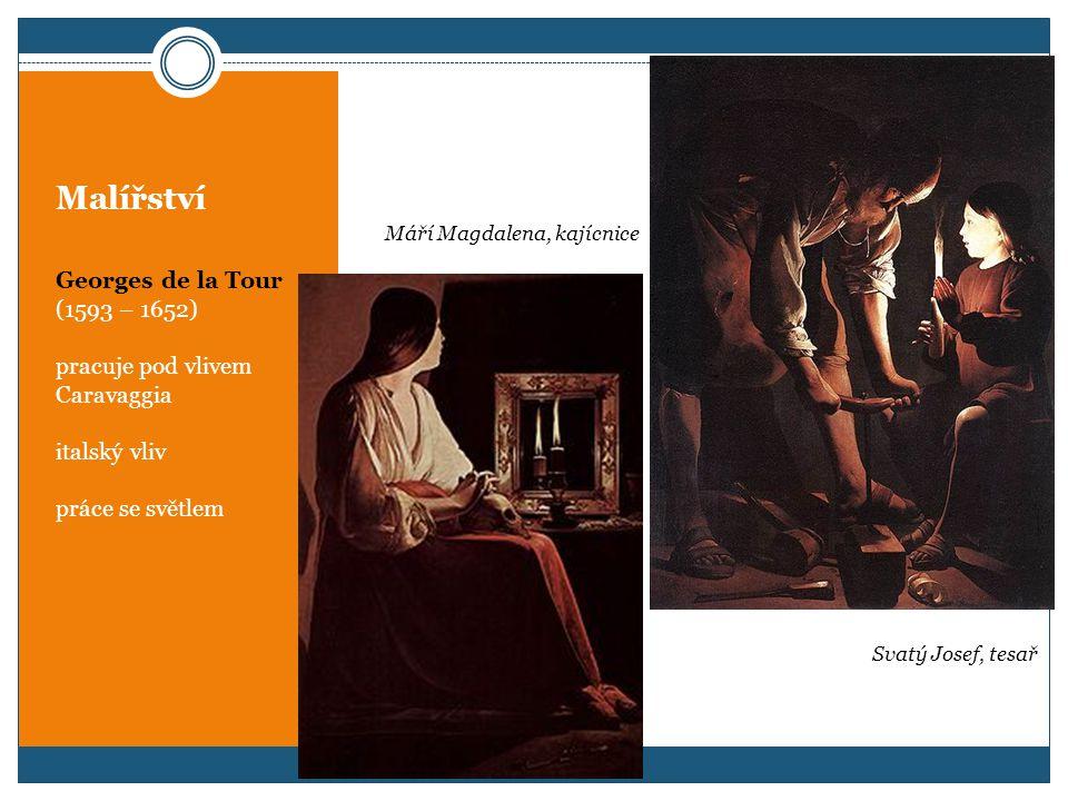 Malířství Georges de la Tour (1593 – 1652) pracuje pod vlivem Caravaggia italský vliv práce se světlem Svatý Josef, tesař Máří Magdalena, kajícnice
