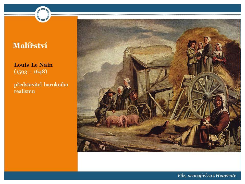 Malířství Louis Le Nain (1593 – 1648) představitel barokního realismu Vůz, vracející se z Heuernte