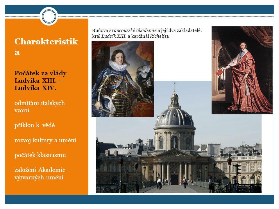 Charakteristik a Počátek za vlády Ludvíka XIII. – Ludvíka XIV. odmítání italských vzorů příklon k vědě rozvoj kultury a umění počátek klasicismu založ
