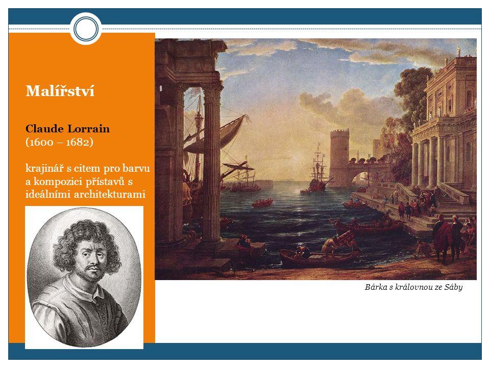 Malířství Claude Lorrain (1600 – 1682) krajinář s citem pro barvu a kompozici přístavů s ideálními architekturami Bárka s královnou ze Sáby