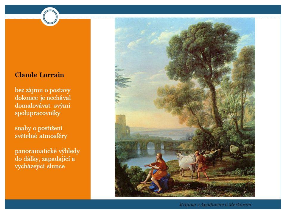Claude Lorrain bez zájmu o postavy dokonce je nechával domalovávat svými spolupracovníky snahy o postižení světelné atmosféry panoramatické výhledy do