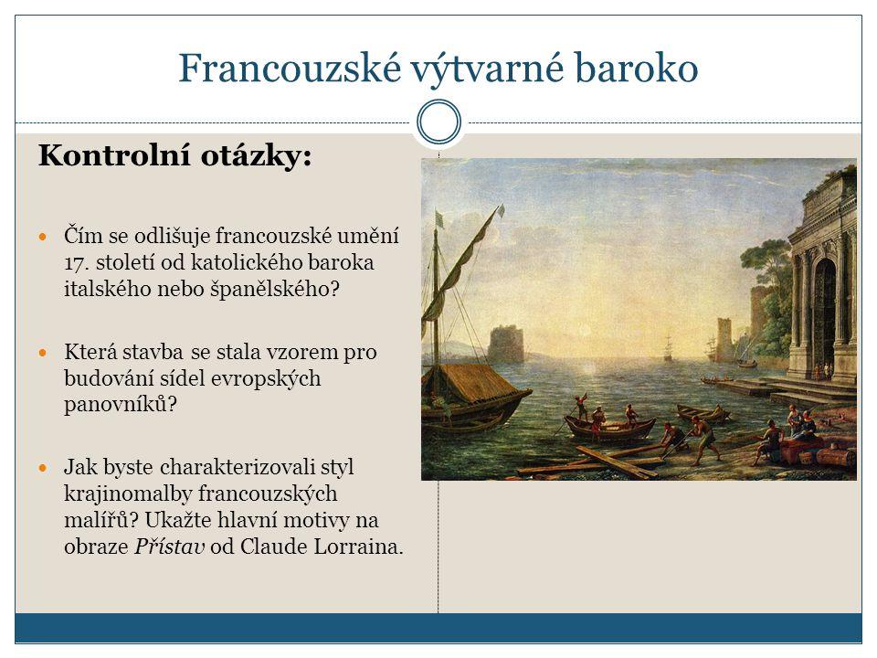 Francouzské výtvarné baroko Kontrolní otázky:  Čím se odlišuje francouzské umění 17. století od katolického baroka italského nebo španělského?  Kter
