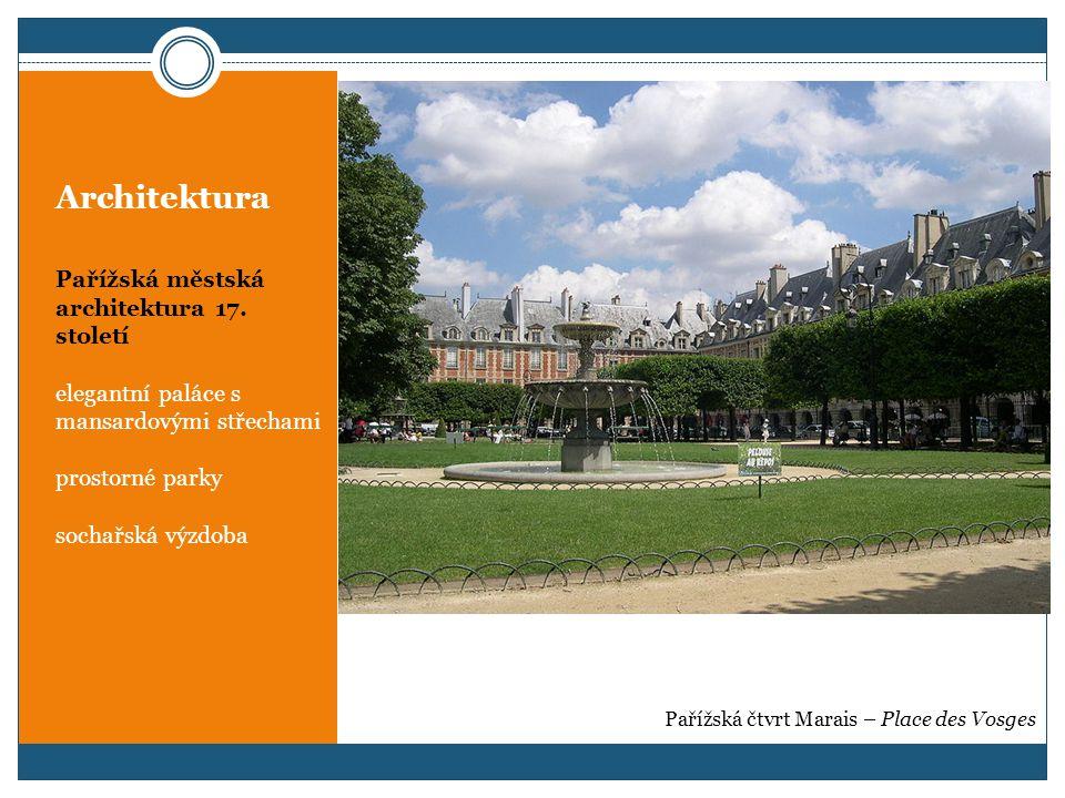Architektura Pařížská městská architektura 17. století elegantní paláce s mansardovými střechami prostorné parky sochařská výzdoba Pařížská čtvrt Mara